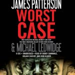 Giveaway – Worst Case by James Patterson – Audio Book – 3 Winners – Ends 4/5/10