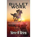 Giveaway – Bullet Work by Steve O'Brien – Ends 3/27/11