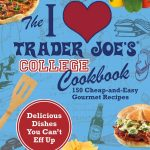 Giveaway – The I Love Trader Joe's College Cookbook – 3 Winners – Ends 8/19/11