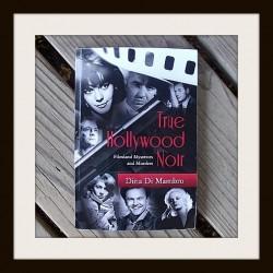 True Hollywood Noir: Filmland Mysteries and Murder