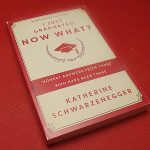 I Just Graduated … Now What? by Katherine Schwarzenegger