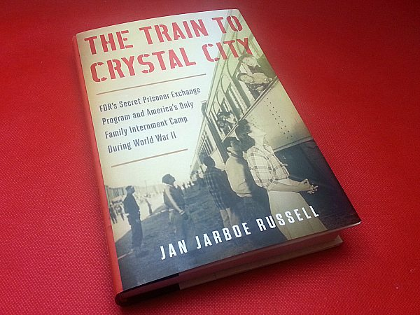 The Train to Crystal City by Jan Jarboe Russell