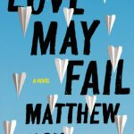 Love May Fail: A Novel by Matthew Quick