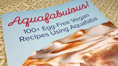 Aquafabulous! Aquafaba Cookbook