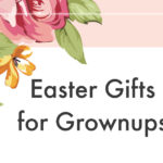 Fantastic Easter Gifts For Grownups