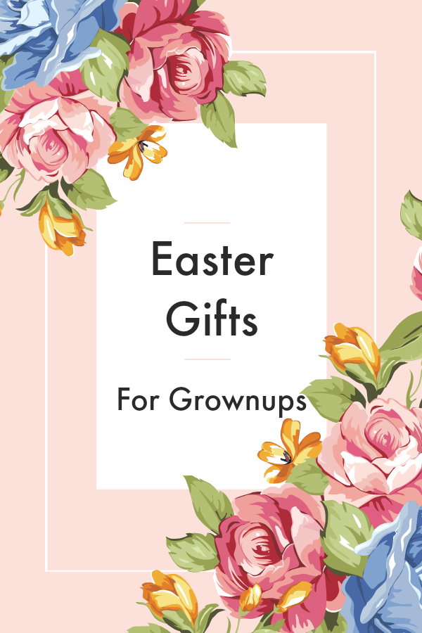 Easter Gifts For Grownups Gift Guide - Shopping for gifts for adults -