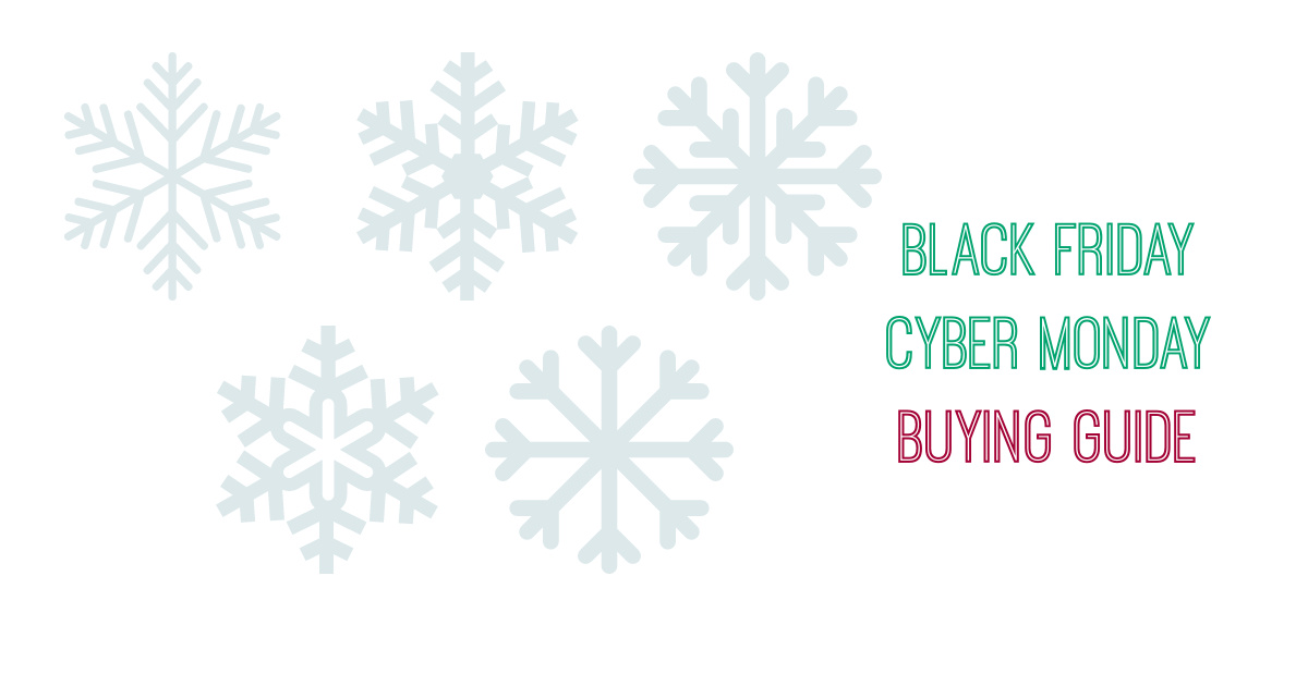 Your Black Friday Cyber Monday Buying Guide