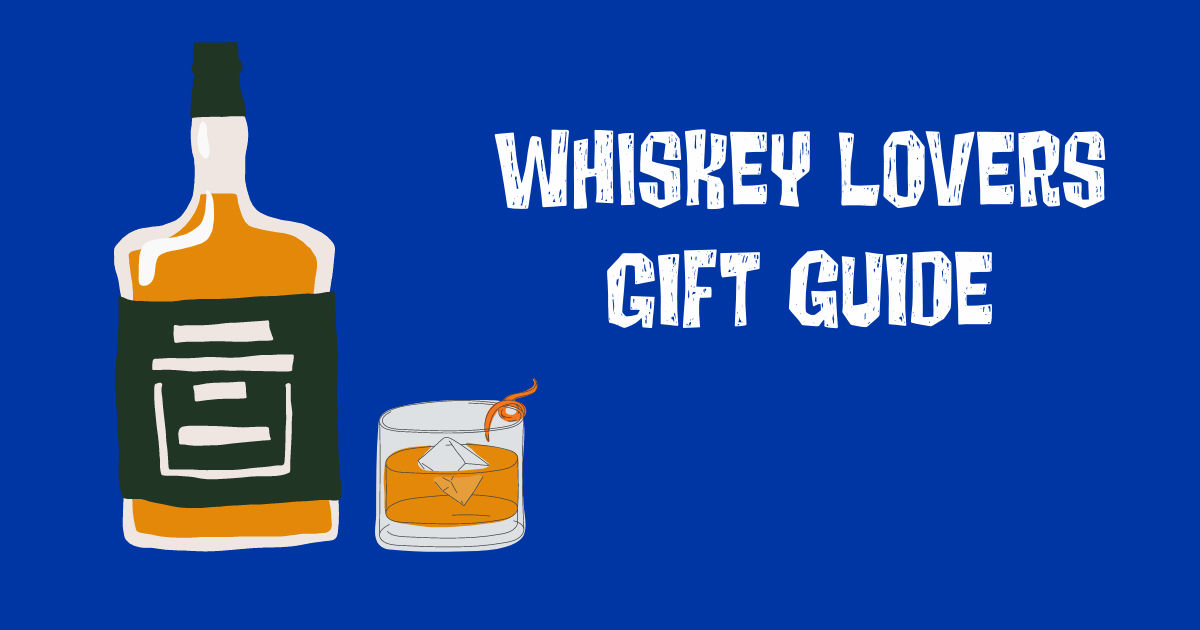 Whiskey Lovers Gift Guide.